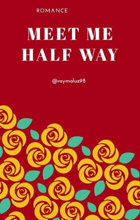 Meet  Me Half Way (On Going) by raymaluz98