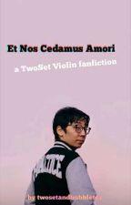 Et Nos Cedamus Amori by twosetandbubbletea