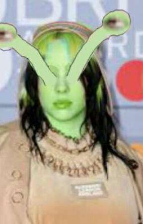 Extraterrestrial     A Billie Eilish Funny Fanfic by av0k0d0