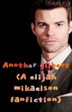 Another Gilbert (Elijah mikaelson)  by Gabbymikaelson1215