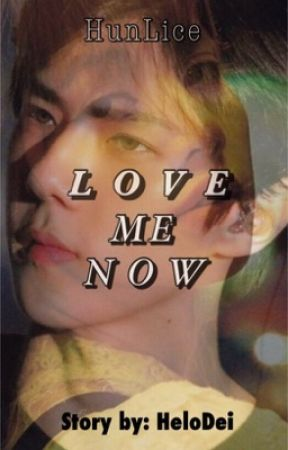 LOVE ME NOW [HUNLICE] by HeloDei