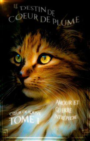 (Tome I) Le destin de Coeur de Plume : Amour et Guerre Intrépide by Coeur-de-Louve
