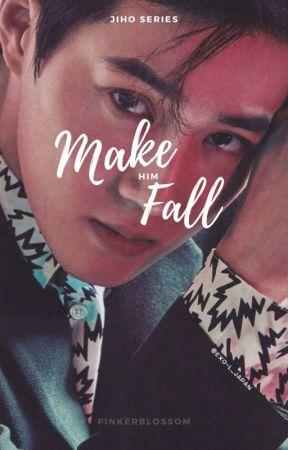Make Him Fall (JIHO FANFIC) by pinkerblossom