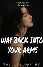 Way Back Into Your Arms ( Trilogy 2 ) by Free1na
