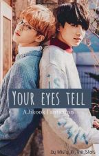 Your Eyes Tell [A Jikook Fanfiction ©️ Book 1] by Misty_In_The_Stars