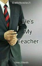 He's My Teacher (El Señorita Series #1) by Queen_Bitterella