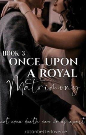Once Upon A Royal Matrimony by satanbetterloveme