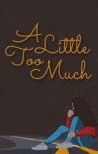 A Little Too Much | CM by uaerajrefinnej