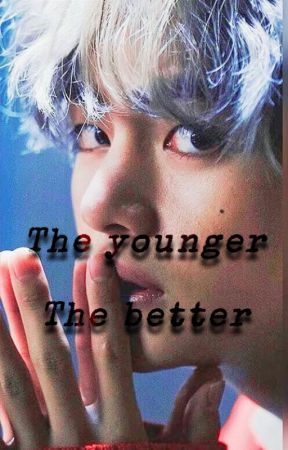 The younger. The better by AlwaysStanJhope