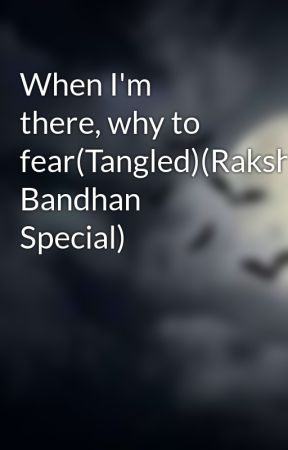 When I'm there, why to fear(Tangled)(Raksha Bandhan Special) by SuprajaSmiley