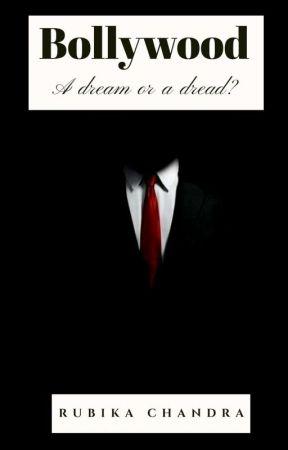 Bollywood: A dream or a dread? by RubikaChandra