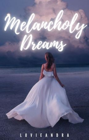 Melancholy Dreams by lovieandra