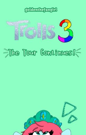Trolls 3~ The Tour Continues! by GoldenTheFangirl