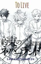 𝕋𝕠 𝕃𝕚𝕧𝕖 / / Yakusoku No Neverland Various! X Male! Reader by LostandFoundLye