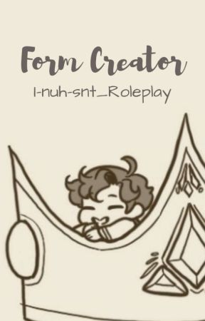 Form Creator by I-nuh-snt_Roleplay