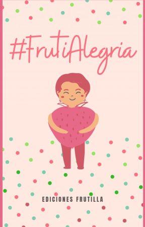 #FRUTIALEGRIA [Cerrado] by EdicionesFrutilla