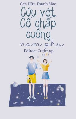 Đọc truyện [EDIT]  Cứu vớt cố chấp cuồng nam phụ - Sơn Hữu Thanh Mộc