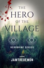 The Hero of the Village (Herobrine Series, Book #1) by JamTheDemon