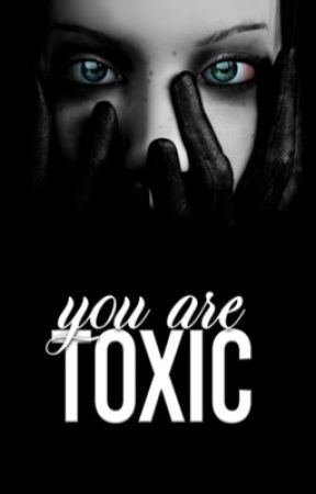 You are toxic by Marybonndefild