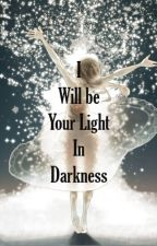 I will be your Light in Darkness by an1memeister
