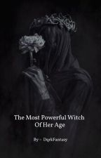 The Most Powerful Witch Of Her Age by DqrkFantasy