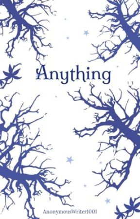 Anything - H. Potter by AnonymousWriter1001