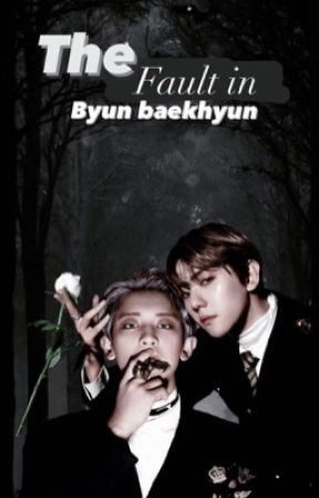 The faults in Byun baekhyun  by yesungwife15