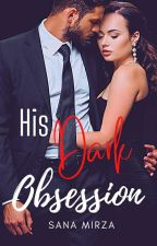 His Dark Obsession  by sanamirza21