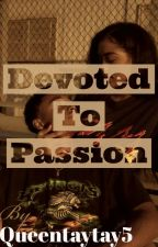 Devoted To Passion | Fanfiction by queentaytay5