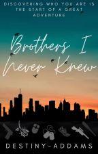 Brothers I Never Knew ✔ by Destiny-Addams