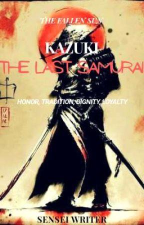 The Fallen Sun: Kazuki, the last Samurai.  by SenseiWriter