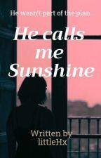 He Calls Me Sunshine by littleHx