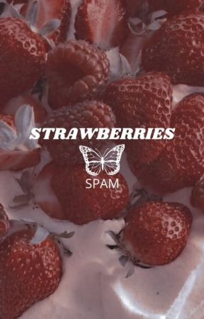 STRAWBERRIES|| spam by -cherry-bombs-