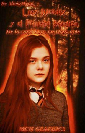 Lucy Weasley y el Príncipe Mestizo [Lucy Weasley IV]  by AliciaMoon_7