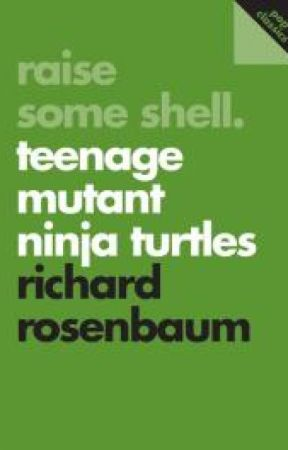 Raise Some Shell: Teenage Mutant Ninja Turtles - Introduction: TMNT & Me by richardrosenbaum