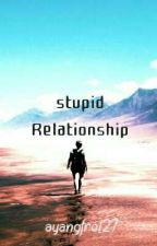 Stupid Relationship by ayangfrel27
