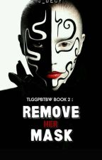 TLGGPBTBW BOOK 2: REMOVE HER MASK by J_Decy