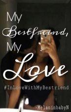 My Bestfriend, My Love by MelaninbabyN