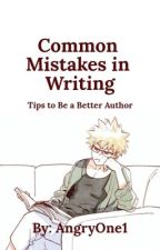 Common Mistakes in Writing: Tips to Be a Better Author (particularly fanfiction) by AngryOne1