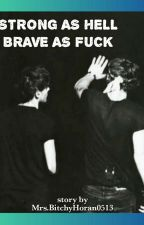 Strong As Hell, Brave As Fuck || L.S. by mrsbitchyhoran0513