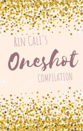 Rin Cali's Oneshot Compilation by rin_cutie