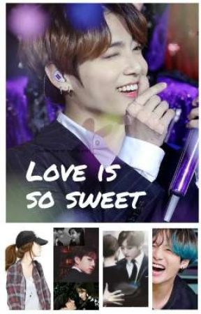 # Love  is so  sweet  # ( Jk ff) by nana_with_army