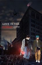 Love in the zombie city | 18+ by taekreal