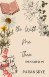Be With Me Then (Then Series #5) cover