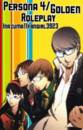 Persona 4/Golden Roleplay  by Inazuma11Fangirl3923