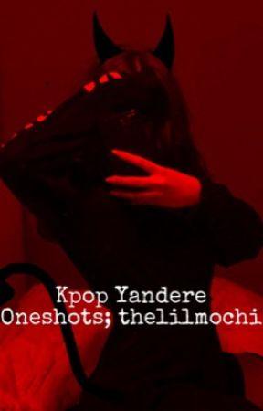 Kpop Yandere Oneshots; thelilmochi by thelilmochi