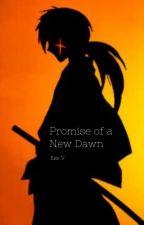Promise of a New Dawn   Rurouni Kenshin [HIATUS] by WistfulClueless