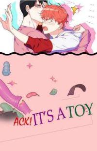 Ack! It's A Toy! //+18 Manga Çeviri// cover