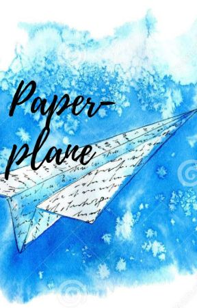 Paper-plane: A Poetry Collection (HIATUS)  by NooniTHEbest