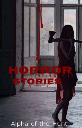 Horror Stories by Alpha_of_the_Hunt